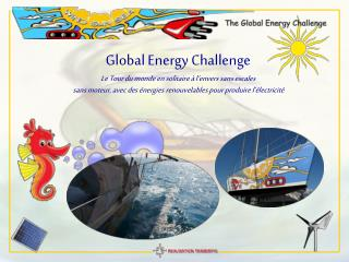 Global Energy Challenge Le Tour du monde en solitaire à l'envers sans escales