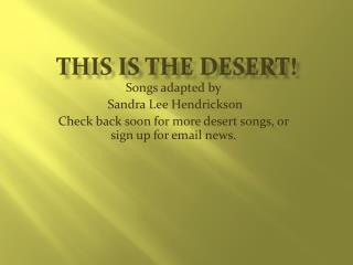THIS IS THE DESERT!
