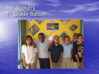 Soil Soakers 4 th  Grade Batson
