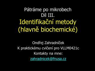 Pátráme po mikrobech Díl III. Identifikační metody (hlavně biochemické)