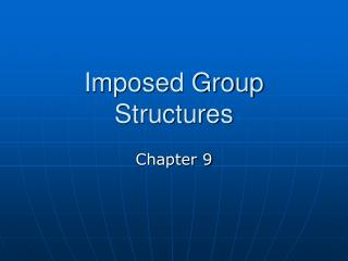 Imposed Group Structures