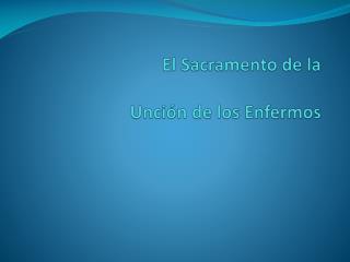 El Sacramento de la  Unción de los Enfermos