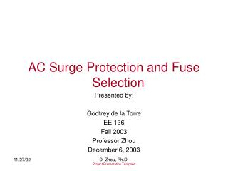 AC Surge Protection and Fuse Selection Presented by:  Godfrey de la Torre EE 136 Fall 2003 Professor Zhou December 6, 20