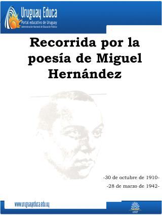 Recorrida por la poesía de Miguel Hernández -30 de octubre de 1910- -28 de marzo de 1942-