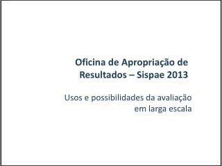 Oficina de Apropriação de Resultados –  Sispae  2013