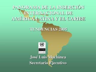 PANORAMA DE LA INSERCIÓN INTERNACIONAL DE AMÉRICA LATINA Y EL CARIBE  TENDENCIAS 2005