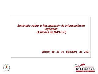 Seminario sobre la Recuperación de Información en Ingeniería  (Alumnos de MASTER)