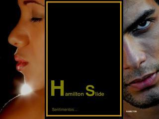 H amilton  S lide   Sentimentos...