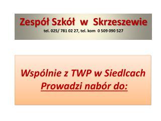 Zespół Szkół  w  Skrzeszewie  t el . 025/ 781 02 27,  tel.  k om  0 509090 527