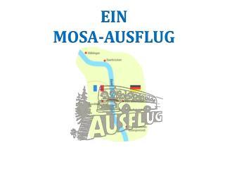 EIN MOSA-AUSFLUG