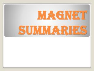 Magnet Summaries