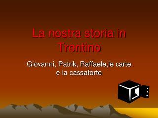 La nostra storia in Trentino
