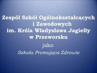 Zespół Szkół Ogólnokształcących     i Zawodowych  im. Króla Władysława Jagiełły  w Przeworsku