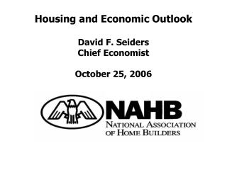 Housing and Economic Outlook  David F. Seiders Chief Economist October 25, 2006