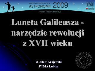 Luneta Galileusza - narzędzie rewolucji z XVII wieku