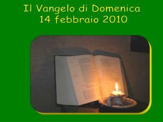 Il Vangelo di Domenica  14 febbraio 2010