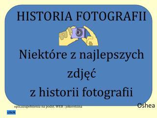 HISTORIA FOTOGRAFII  Niektóre z  najlepszych  zdjęć  z historii fotografii