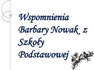 Wspomnienia Barbary Nowak  z Szkoły Podstawowej