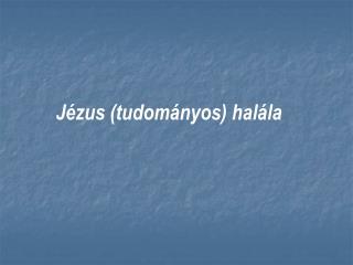 Jézus (tudományos) halála