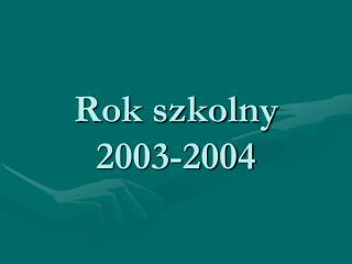 Rok szkolny 2003-2004