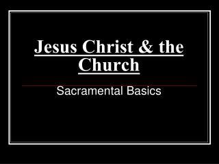 Jesus Christ & the Church