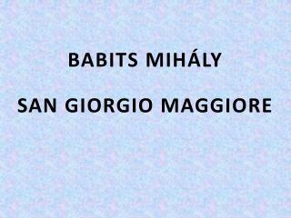 BABITS MIHÁLY SAN GIORGIO MAGGIORE