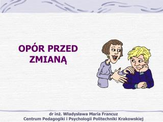 dr in?. W?adys?awa Maria Francuz Centrum Pedagogiki i Psychologii Politechniki Krakowskiej
