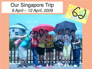 Our Singapore Trip 9 April – 12 April, 2009