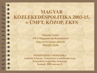 MAGYAR KÖZLEKEDÉSPOLITIKA 2003-15, + ÚMFT, KÖZOP, EKFS