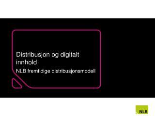Distribusjon og digitalt innhold