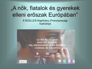 """""""A nők, fiatalok és gyerekek elleni erőszak Európában"""""""