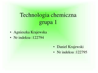 Technologia chemiczna  grupa 1