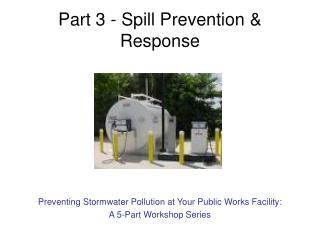 Part 3 - Spill Prevention  Response