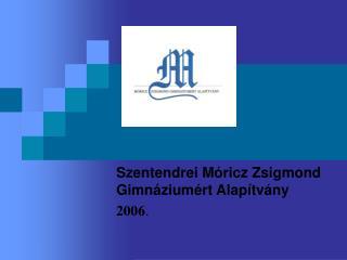 Szentendrei Móricz Zsigmond Gimnáziumért Alapítvány  2006 .