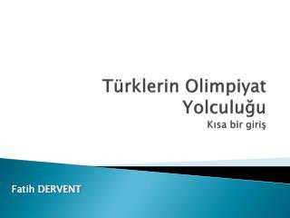 Türklerin Olimpiyat Yolculuğu Kısa bir giriş