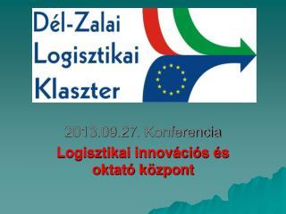 2013.09.27. Konferencia Logisztikai innov�ci�s �s oktat� k�zpont