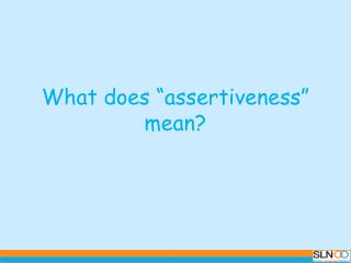 """What does """"assertiveness"""" mean?"""