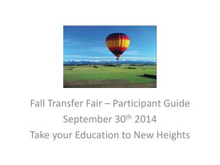 Fall Transfer Fair  – Participant Guide September 30 th  2014  Take your Education to New Heights