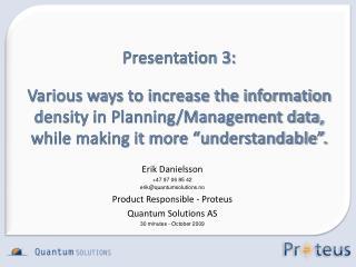 Erik Danielsson +47 97 06 85 42 erik@quantumsolutions.no Product Responsible  - Proteus
