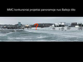 MMC konkursiniai projektai panoramoje nuo Baltojo tilto