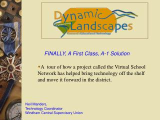 Neil Manders,  Technology Coordinator  Windham Central Supervisory Union