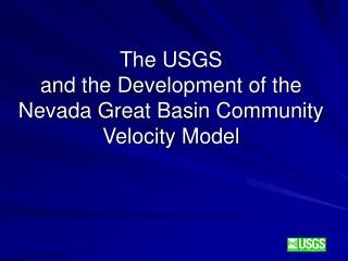 The USGS  and the Development of the Nevada Great Basin Community Velocity Model