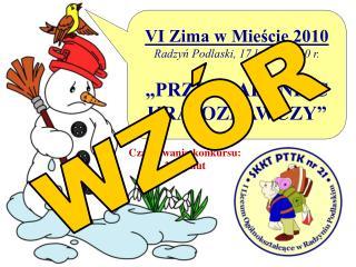 """VI Zima w Mieście 2010 Radzyń Podlaski, 17 lutego 2010 r. """"PRZEKŁADANIEC KRAJOZNAWCZY"""""""