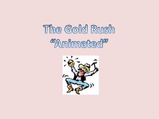 "The Gold Rush ""Animated"""
