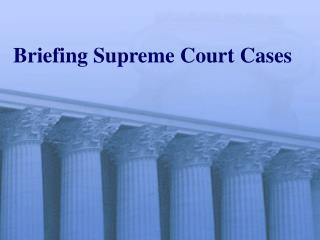 Briefing Supreme Court Cases