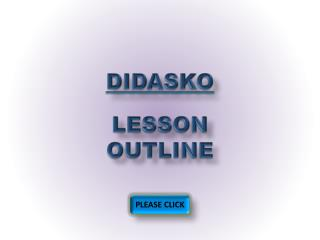 DIDASKO LESSON OUTLINE