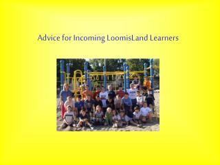 Advice for Incoming LoomisLand Learners