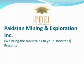 Pakistan Mining & Exploration Inc . ( We bring the mountains to your Doorsteps ) Presents