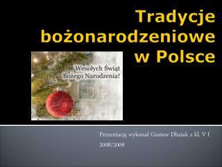 Prezentację  wykonał Gustaw  Dłużak  z kl. V  f 2008/2009