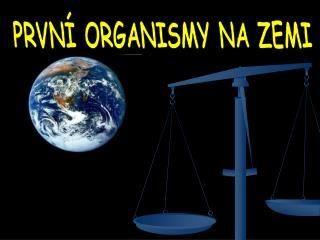 PRVNÍ ORGANISMY NA ZEMI